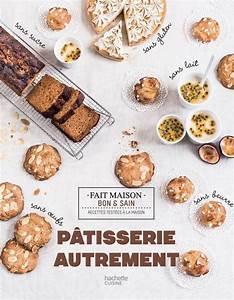 Patisserie Sans Sucre : livre p tisserie autrement sans oeufs sans sucre sans ~ Voncanada.com Idées de Décoration