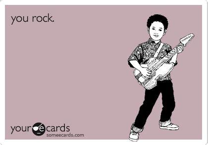 you rock.