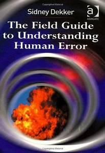 The Field Guide To Understanding Human Error By Sidney