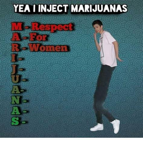 Injecting Marijuanas Meme - yea i inject marijuanas respect r women respect meme on sizzle