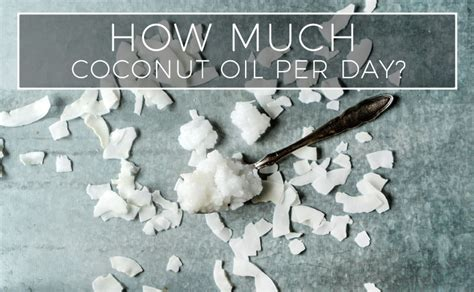 How Much Coconut Oil Should You Eat Per Day?  Coconut Oil