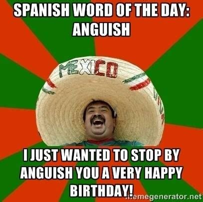 Mexican Happy Birthday Meme - spanish word of the day anguish word of the day pinterest spanish words spanish and