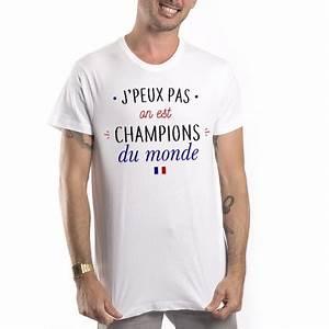 T Shirt Champion Homme : t shirt j 39 peux pas on est champions du monde mayooo t ~ Carolinahurricanesstore.com Idées de Décoration