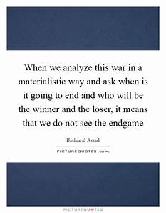 When we analyze this war in a materialistic way and ask ...
