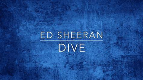 Ed Sheeran  Dive Lyrics Youtube
