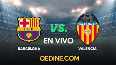 Barcelona vs. Valencia EN VIVO: Horarios y canales TV ...