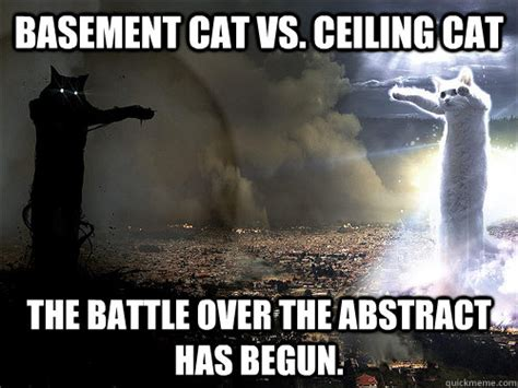 Abstract Memes - basement cat vs ceiling cat the battle over the abstract has begun battle over chemcats