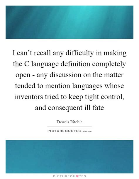 i can t recall any difficulty in the c language