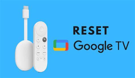 reset google tv  factory settings chromecast apps tips