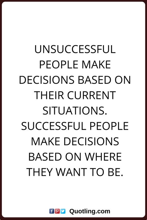 decision quotes unsuccessful people  decisions based