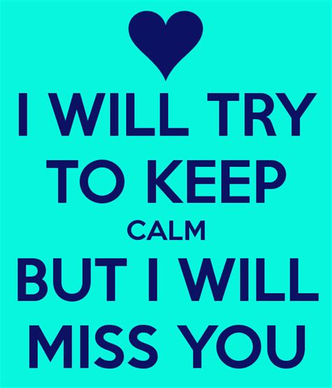 i will try to keep calm but i will miss you love images