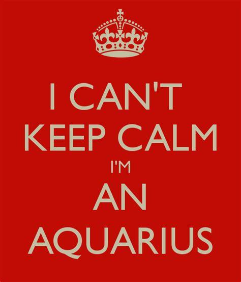 i can t keep calm i m an aquarius poster keep calm o matic