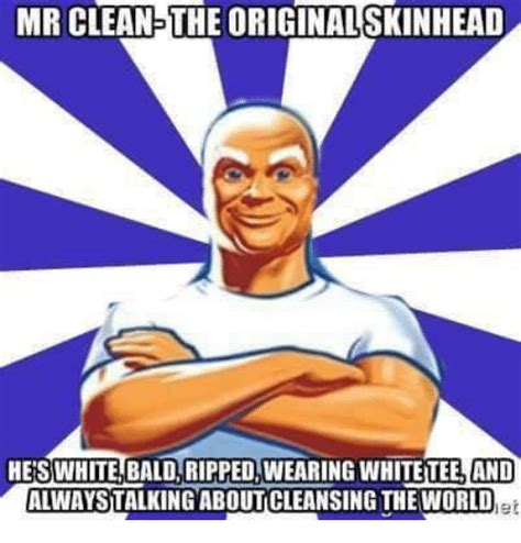 Dank Memes Clean - mr clean the originalskinhead hes white bald ripped wearing white tee and alwaystalking about