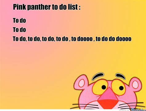 To Do List Meme - pink panther to do list by gmk21 meme center