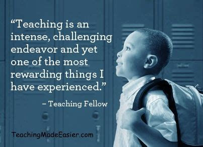 The Most Rewarding by Quot Teaching Is An Challenging Endeavor And Yet One