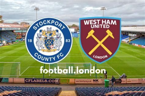 Stockport vs West Ham live: Kick-off time, TV info ...