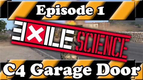 Exile Mod Garage by Exile Mod Science Episode 1 C4 Garage Door