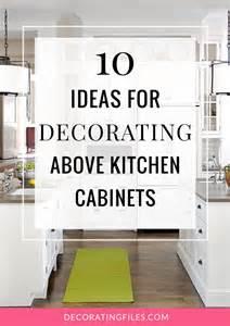 Above Kitchen Cabinet Storage Ideas 10 Ideas For Decorating Above Kitchen Cabinets