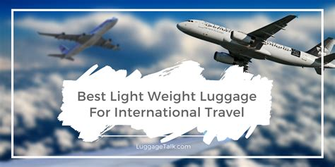 light suitcases for international travel luggage talk everything you need to know about luggage