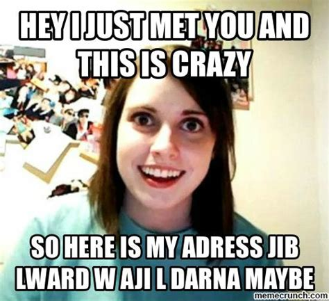 This Is Crazy Meme - hey i just met you and this is crazy