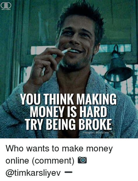 Make Money Meme - 25 best memes about being broke being broke memes