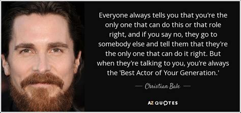Christian Bale Quote Everyone Always Tells You That