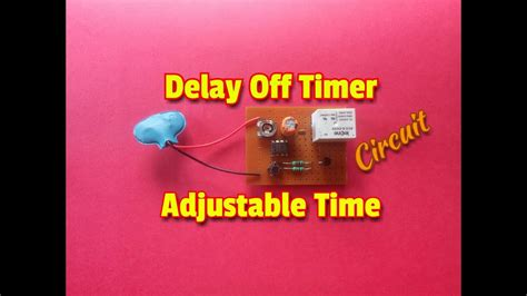 How Make Delay Off Timer Circuit With Adjustable Time