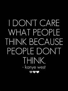 """""""I don't care what people think because people don't think ..."""