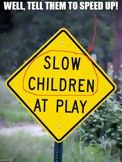 The Signs As Memes - unintentionally funny road sign imgflip