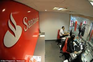 Santander says the fee hikes are being made due to the increasing cost of running a uk bank. Fraudster used simple information to steal £14.5k from my 123 Account   Daily Mail Online