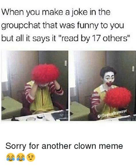 Funny Clown Meme - when you make a joke in the groupchat that was funny to you but all it says it read by 17 others