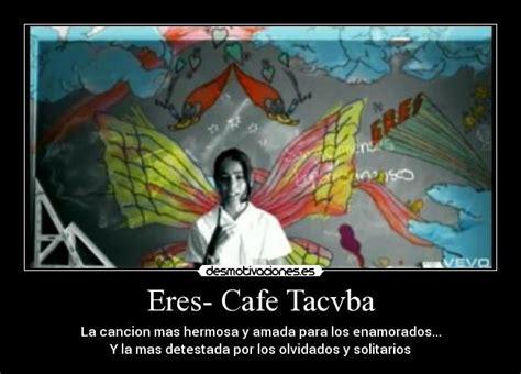 Eres- Cafe Tacvba