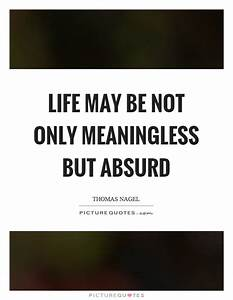 Life may be not... Absurd Motivational Quotes
