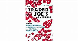The Trader Joe U0026 39 S Adventure  Turning A Unique Approach To