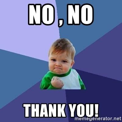 No You Are Meme - no no thank you success kid meme generator