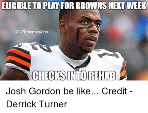 Josh Gordon Meme - josh gordon meme 28 images josh gordon leads the bad boys of cleveland spleaze brownsmemes
