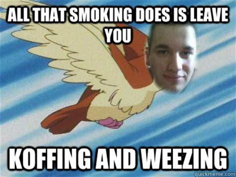 Smoking Is Bad Meme - all that smoking does is leave you koffing and weezing bad pun pokemon