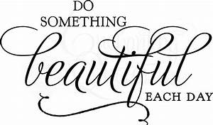 Inspirational Wall Quotes - Do Something Beautiful Each Day