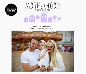 Motherhood Explained With Stacey Murray of Little Miss Alba
