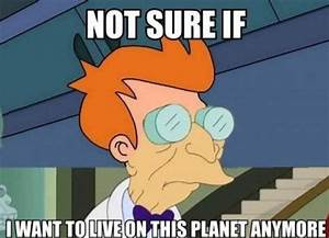 Not Sure If... | I Don't Want to Live on This Planet ...