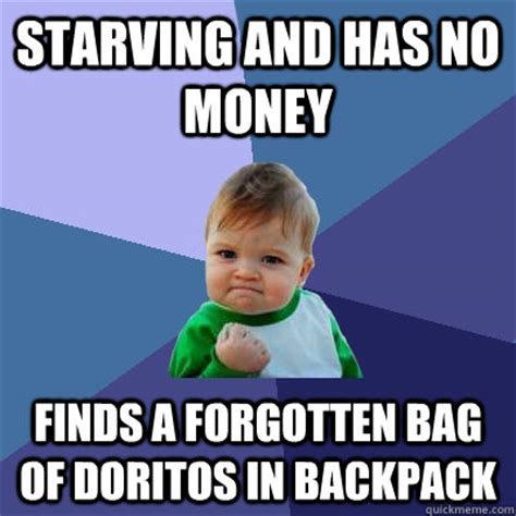 Starving Child Meme - starving and has no money finds a forgotten bag of doritos in backpack success kid quickmeme