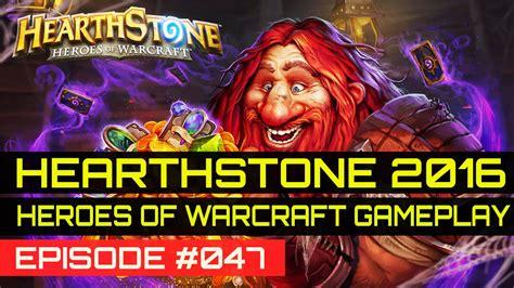 hearthstone 2016 gameplay episode 47 beginner guide