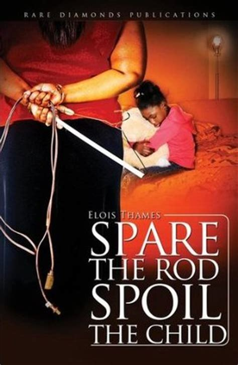spare  rod spoil  child  elois thames reviews