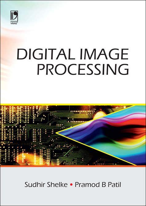 Digital Image Processing Digital Image Processing By Sudhir Shelke