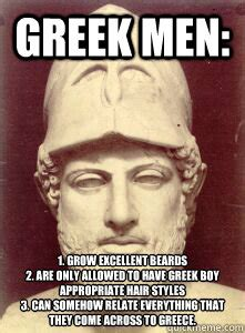 Greek Meme - greek men 1 grow excellent beards 2 are only allowed to have greek boy appropriate hair