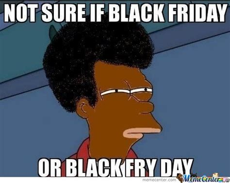 Black Friday Memes - not sure if black friday by mustapan meme center