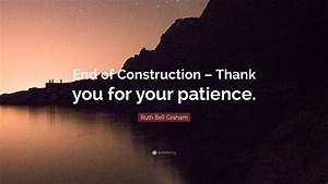 """Ruth Bell Graham Quote: """"End of Construction – Thank you ..."""