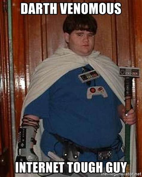 Tough Guy Meme - darth venomous internet tough guy fat nerd meme generator
