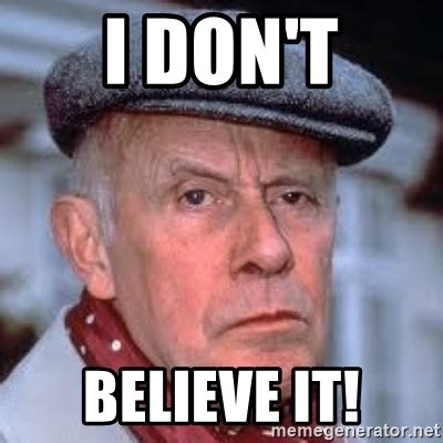 I Don T Believe You Meme - i don t believe it victor meldrew meme generator