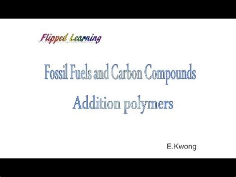 Fossil fuels and carbon compounds - Addition polymers ...
